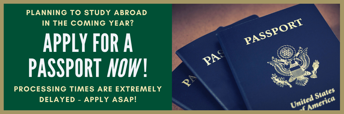 Planning to study abroad?  Apply for a passport now! Processing times are extremely delayed